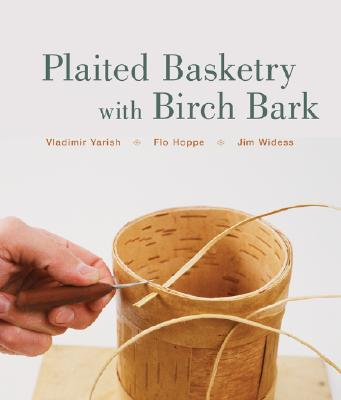 Plaited Basketry With Birch Bark By Yarish, Vladimir/ Hoppe, Flo/ Widess, Jim