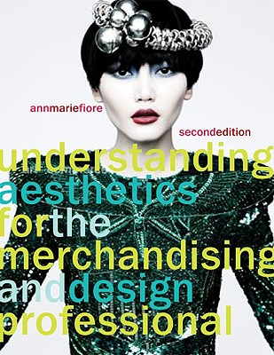 Understanding Aesthetics for the Merchandising and Design Professional By Fiore, Ann Marie